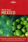 Lonely Planet World Food - Mexico - Bruce Gedes, Paloma Garcia